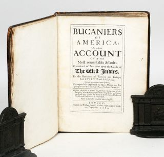 Bucaniers of America; or, A True Account of the Most Remarkable Assaults Committed of Late Years upon the Coasts of the West Indies