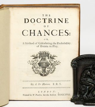 The Doctrine of Chances; or, a method for calculating the probabilities of events in play. ABRAHAM DE MOIVRE.