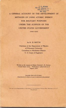 A General Account of the Development of Methods of Using Atomic Energy for Military Purposes under the Auspices of the United States Government 1940-1945. H. D. SMYTH.
