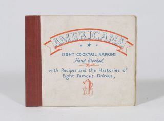 Americana: Eight Cocktail Napkins, Hand Blocked, with Recipes and the Histories of Eight Famous Drinks. Anonymous.
